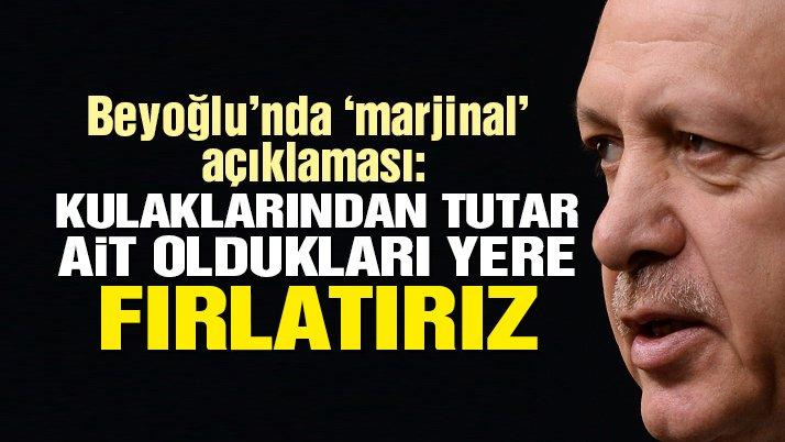 Erdoğan: 'Kulaklarından tutar ait oldukları yere fırlatırız'