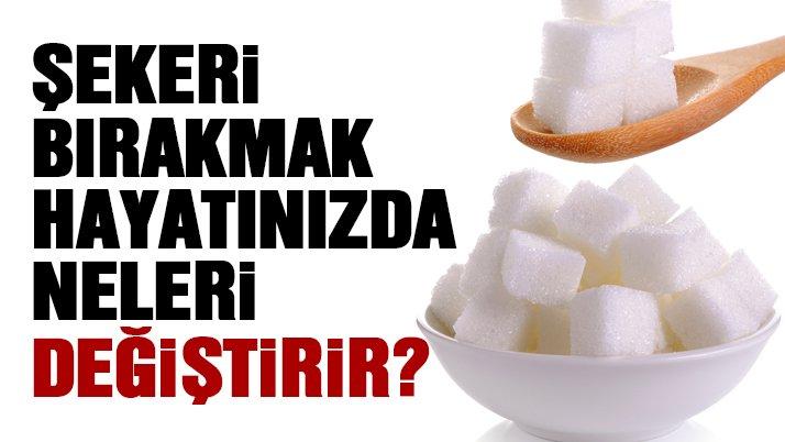 Şekeri bırakmak hayatınızda neleri değiştirir?