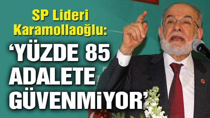 SP Lideri Karamollaoğlu: Yüzde 85 adalete güvenmiyor