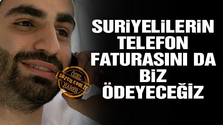 Suriyelilerin telefon faturalarını da biz ödeyeceğiz