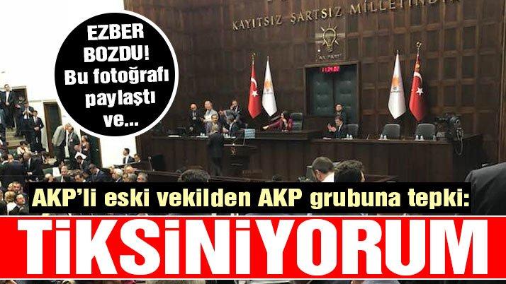 AKP'li eski vekilden AKP grubuna tepki: Tiksiniyorum
