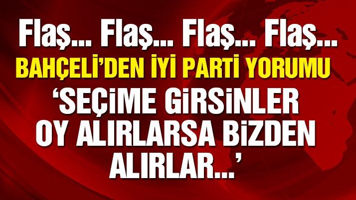 Erken seçim süreci… MHP lideri Bahçeli'den İYİ Parti yorumu…