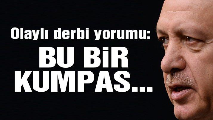 Erdoğan'dan olaylı derbiyle ilgili açıklama: Futbol teröründen öte bir şey
