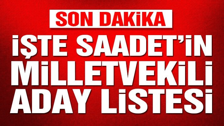 Son dakika… Saadet Partisi'nin milletvekili aday listesi belli oldu