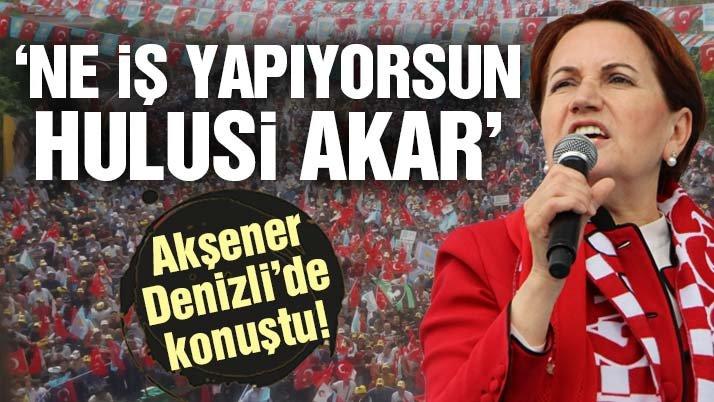 Meral Akşener Denizli'de partisinin düzenlediği mitinge katıldı