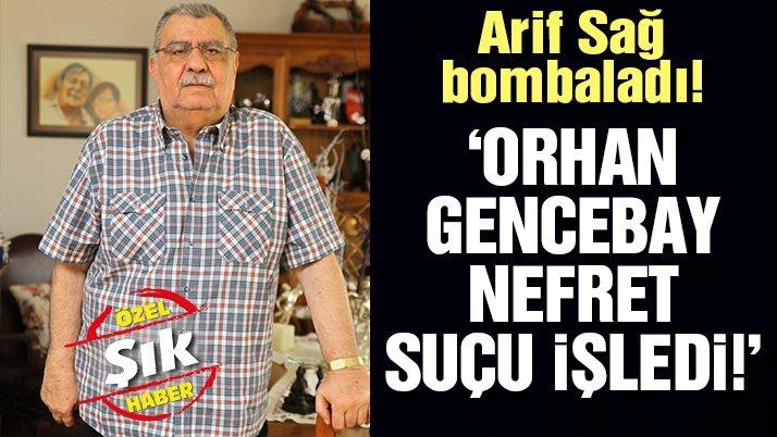 Arif Sağ'dan bomba açıklamalar! 'Orhan Gencebay nefret suçu işledi, onunla tokalaşmam'