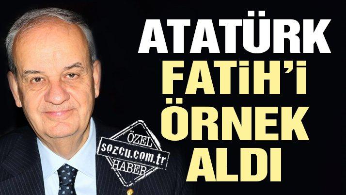 Atatürk, Fatih'i örnek aldı