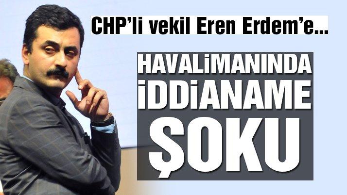 CHP Milletvekili Eren Erdem'e yurtdışına çıkış yasağı