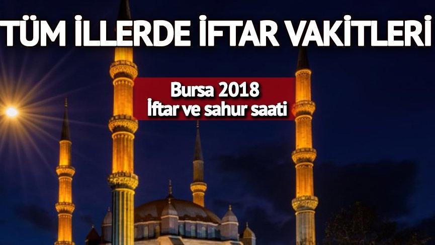 Bursa imsakiye 2018 – Ramazan iftar ve sahur saatleri Bursa'da oruç kaçta açılıyor?