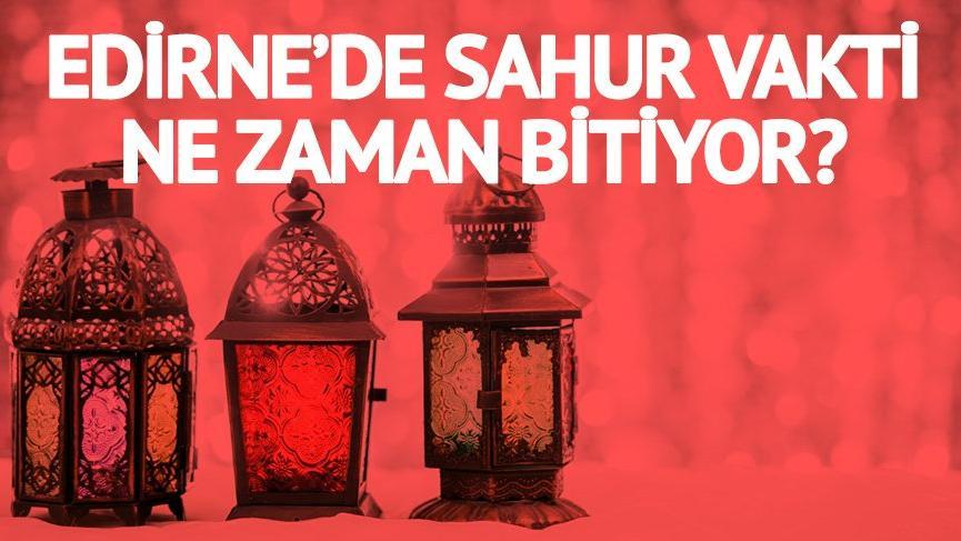 2018 EDİRNE RAMAZAN İMSAKİYESİ: Sahura kaç saat kaldı? Edirne'de sahura geri sayım…