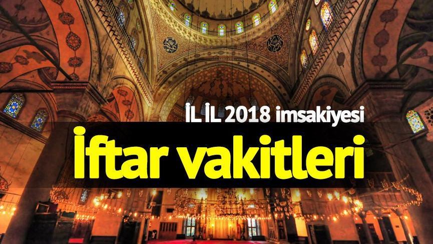 İftar saati 2018: İstanbul'da iftar saat kaçta açılacak? Sahur vakti ile il il 2018 imsakiyesi...