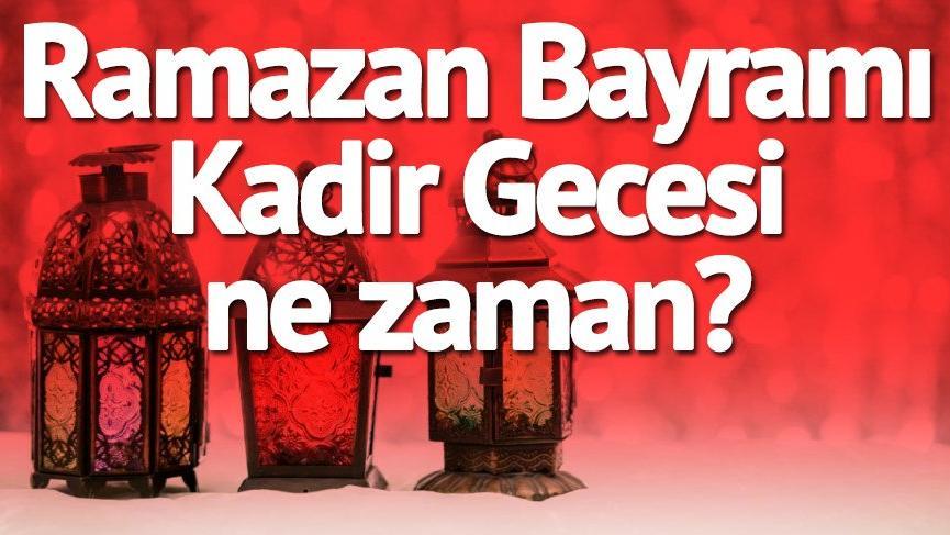 Kadir Gecesi ne zaman? Ramazan Bayramı ayın kaçında? Mübarek Ramazan Bayramı ve Kadir Gecesi merak edilenleri…