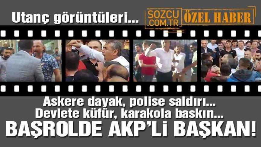 Utanç görüntüleri... Askere dayak, polise saldırı, karakola baskın... Başrolde AKP ilçe başkanı!
