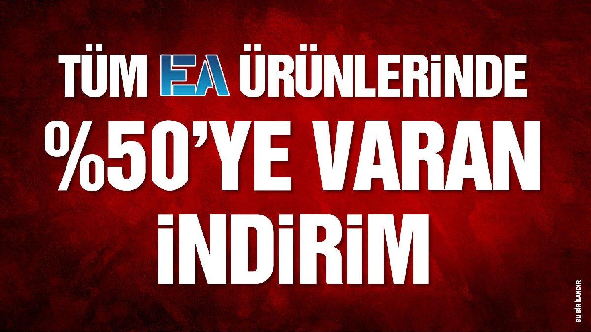 TÜM EA ÜRÜNLERİNDE YÜZDE 50'YE VARAN İNDİRİM