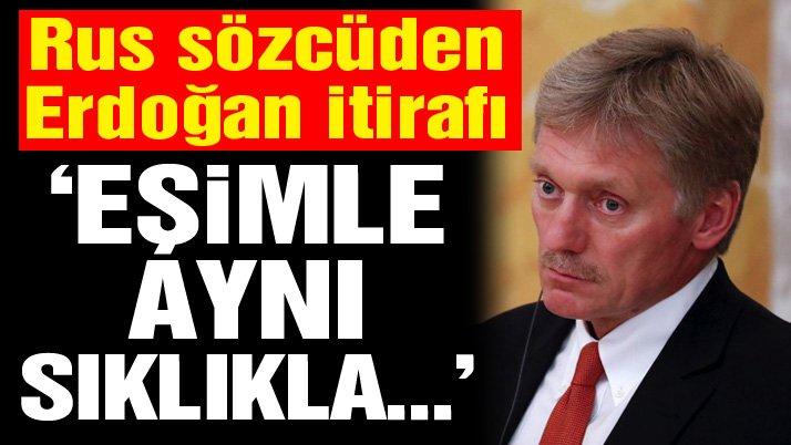 Rus sözcü Peskov'dan samimi Erdoğan itirafı