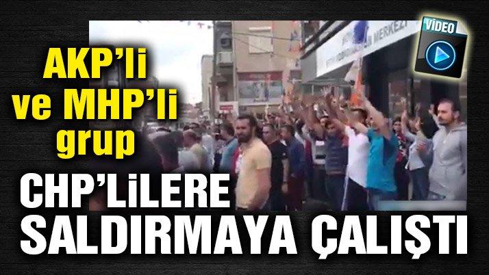 AKP'li ve MHP'li grup, CHP'lilere saldırmaya çalıştı
