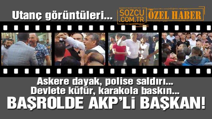 Utanç görüntüleri… Askere dayak, polise saldırı, karakola baskın… Başrolde AKP ilçe başkanı!