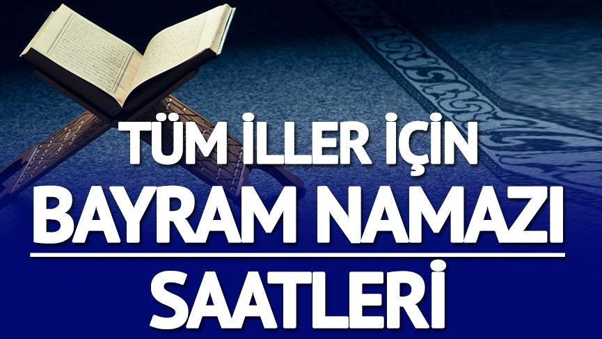 Ankara bayram namazı saati: İşte tüm şehirler için il il Ramazan Bayramı namazı saatleri