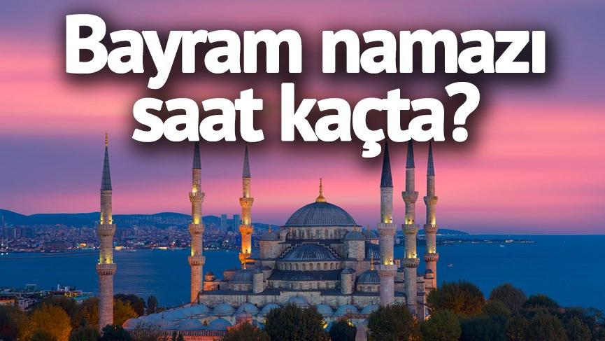 Adana bayram namazı saat kaçta? İl il Ramazan Bayramı namazı saatleri? (Ramazan Baramı 2018)