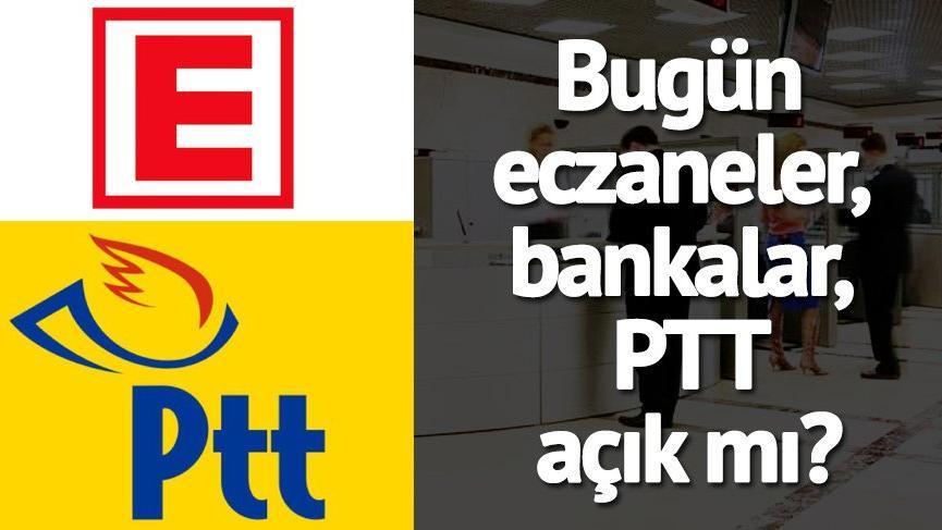 Bugün eczaneler, bankalar, PTT çalışıyor mu? Bankalar ve PTT kaça kadar açık? Nöbetçi eczaneler…