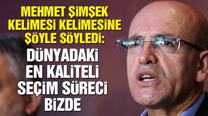 Mehmet Şimşek: Dünyadaki en kaliteli seçim süreci bizde