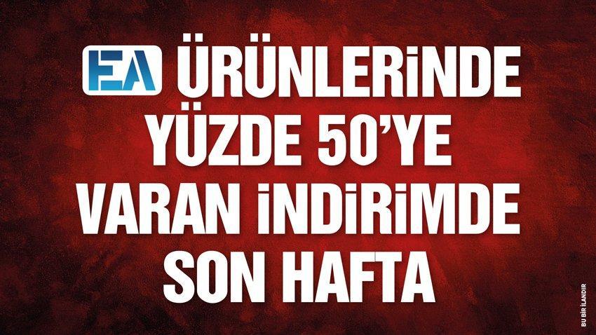 EA ÜRÜNLERİNDE YÜZDE 50'YE VARAN İNDİRİMDE SON HAFTA
