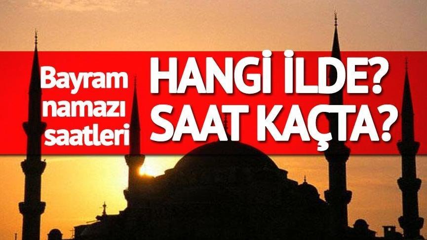 RAMAZAN BAYRAMI 2018: İl il bayram namazı vakitleri...