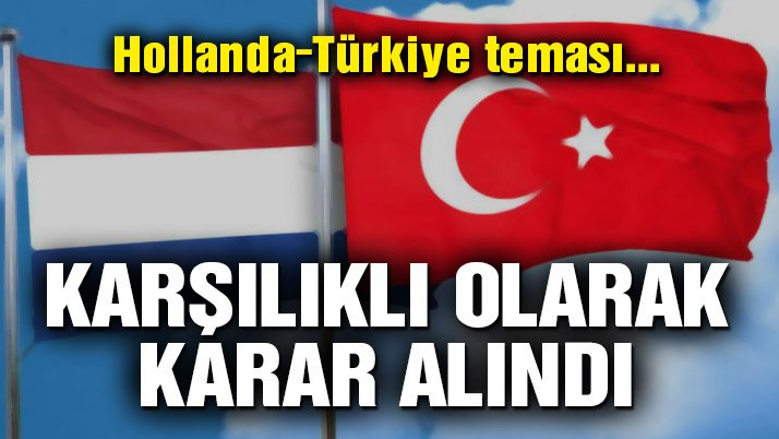 Son dakika gelişmesi… Türkiye ile Hollanda arasında kritik yakınlaşma