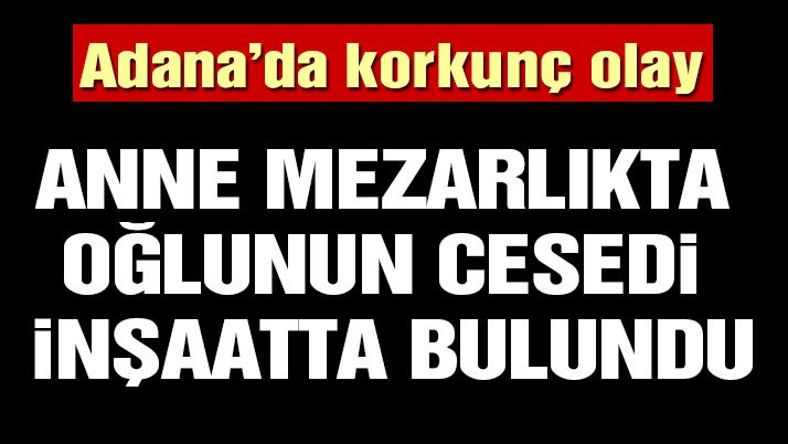 Adana'da korkunç olay