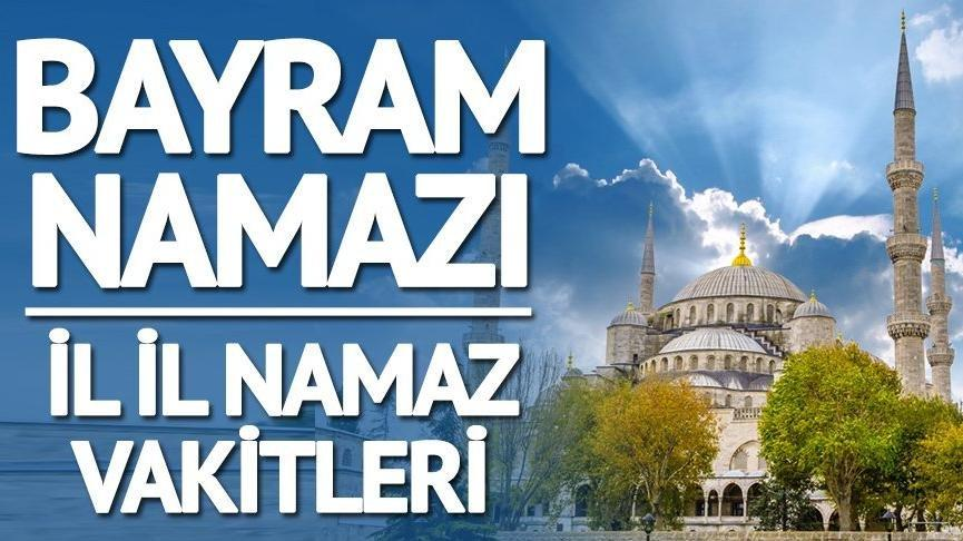 İstanbul'da bayram namazı saat kaçta? 2018 İL İL BAYRAM NAMAZI VAKİTLERİ TIKLA ÖĞREN!