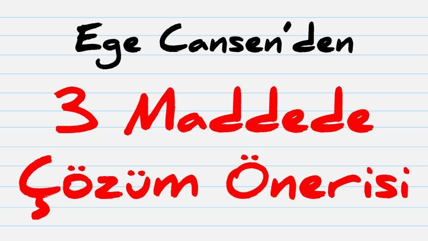 Ege Cansen'den 3 maddede çözüm önerisi