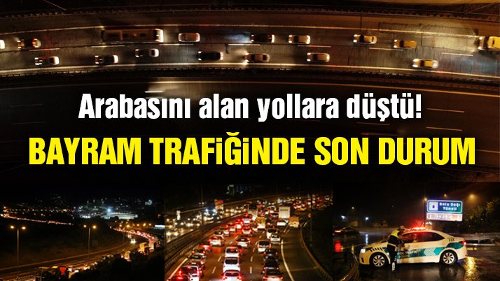 İstanbul yol durumu: İstanbul'da bayram trafiği başladı!