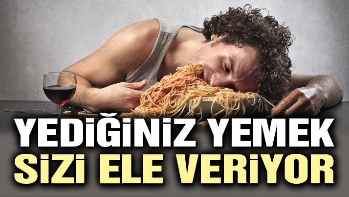 Yediğiniz yemek sizi ele veriyor