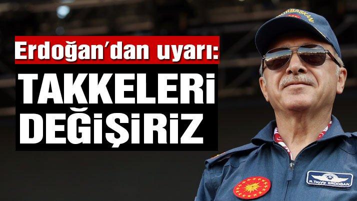 Cumhurbaşkanı Erdoğan'dan uyarı: Kusura bakmayın, takkeleri değişiriz
