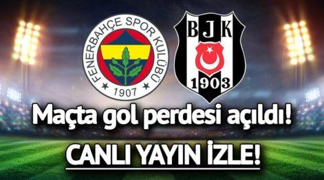 CANLI YAYIN: Fenerbahçe Beşiktaş maçı canlı izle! FB BJK derbisinde gol perdesi açıldı...