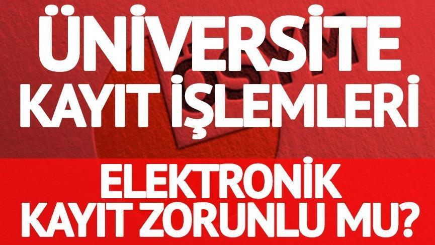 Üniversite kayıt belgeleri neler? Elektronik kayıt zorunlu mu?