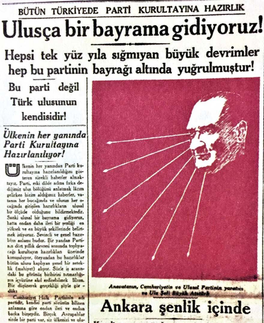 CHP 1935'te 4. kurultayına giderken gazeteler, Atatürk ve CHP vurgusu yapıyordu. Atatürk, CHP'yi iki büyük eserinden biri olarak görüyordu. İş Bankası'ndaki hisselerinin yönetimini bu nedenle CHP'ye bırakmıştı. Atatürk'süz CHP olmaz. Atatürk'süz bir CHP, CHP olmaktan çıkar.