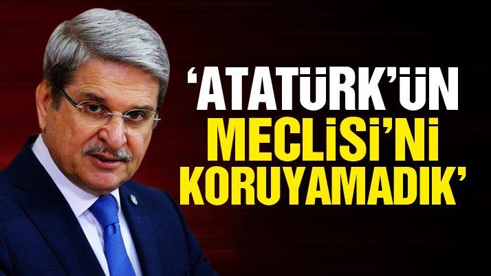 'Utanç verici değerbilmezlikle Atatürk'ün Meclisi'ni koruyamadık!'