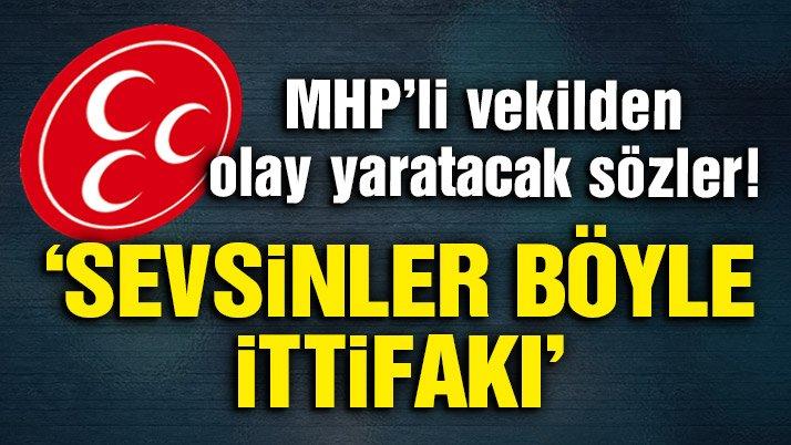 Son dakika haberi | MHP'li vekilden olay yaratacak sözler: Sevsinler böyle ittifakı!