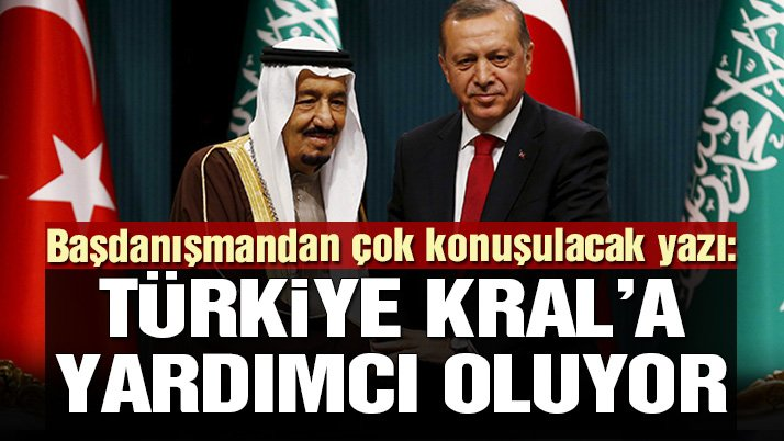 Cumhurbaşkanı Başdanışmanı: Türkiye Kral Selman'a yardımcı oluyor…