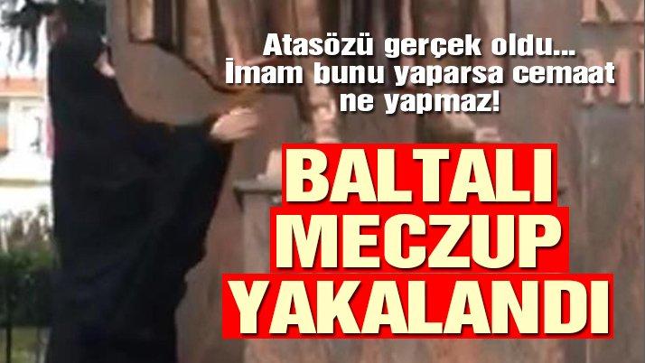 Atatürk Anıtı'na saldıran 'baltalı meczup' yakalandı