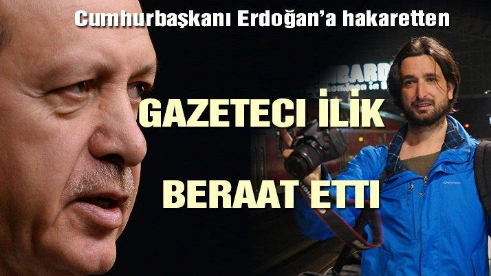 Gazeteci İlik'e, cumhurbaşkanına hakaretten beraat