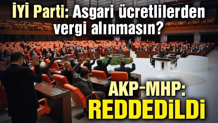 İYİ Parti'nin 'asgari ücretlilerden vergi alınmasın' teklifi AKP ve MHP'lilerin oylarıyla reddedildi