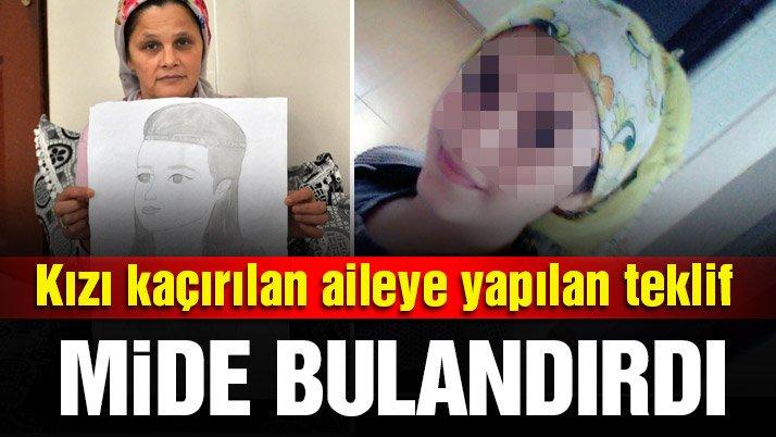 Kaçırılan kızına karşılık para ve 2 kız teklif ettiler!
