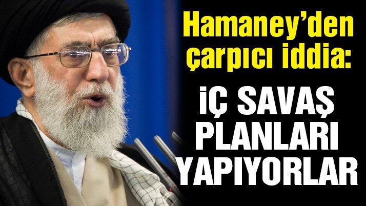 Hamaney'den çarpıcı iddia: İç savaş planları yapıyorlar