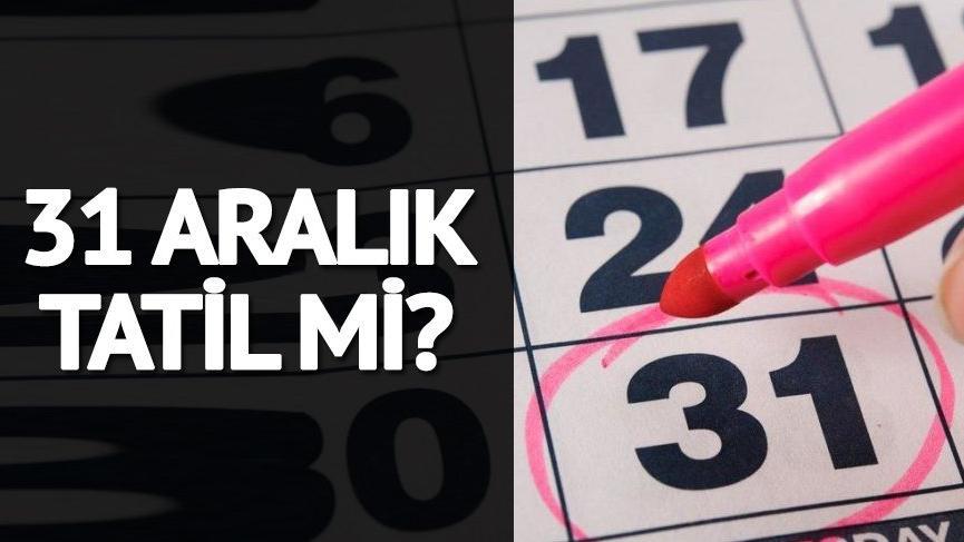 31 Aralık'ta tatil var mı? 31 Aralık 2018 Pazartesi okullar tatil mi? İşte yılbaşı tatil takvimi…