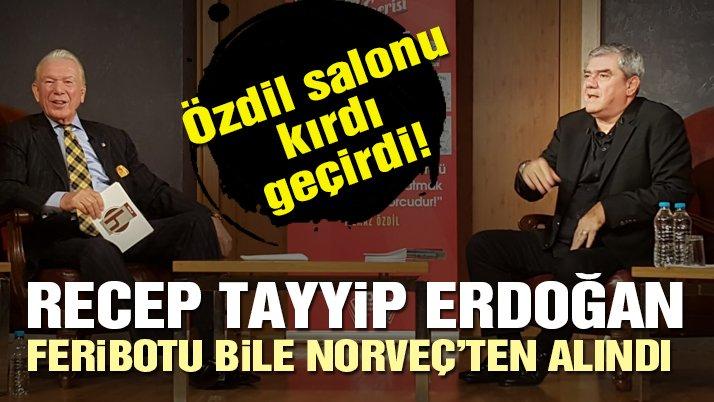 Özdil: Recep Tayyip Erdoğan feribotu bile Norveç'ten alındı