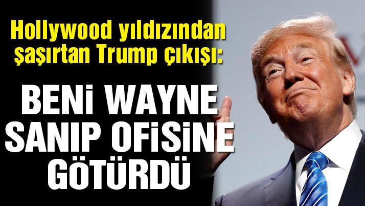 Hollywood yıldızından şaşırtan Trump çıkışı: Beni Wayne sanıp ofisine götürdü