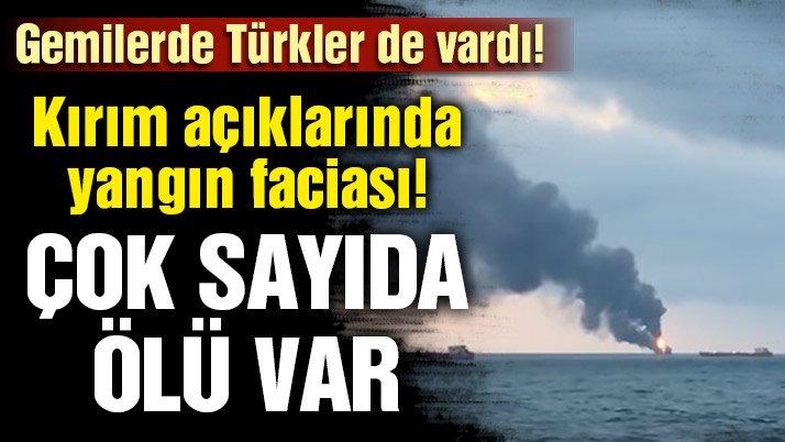 Son dakika: Kerç Boğazı'nda iki gemi alev aldı! 11 kişi hayatını kaybetti