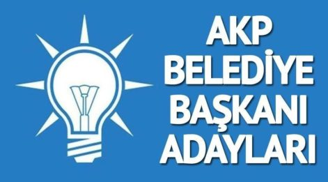 AKP belediye başkan adayları listesi! Ak Parti belediye başkan adayları belli oluyor...